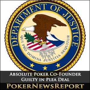 Absolute Poker Co-Founder Guilty in Plea Deal