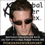 Bertrand Grospellier Back on Top of Global Poker Index 300