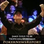 Jamie Gold to be Tropicana Spokesman
