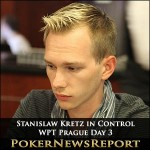WPT Prague Day 3: Stanislaw Kretz in Control