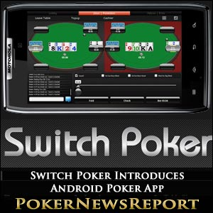 Switch Poker Introduces Android Poker App