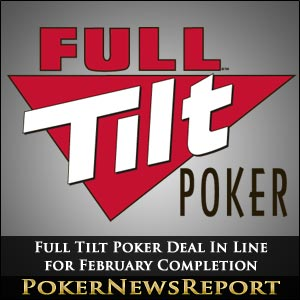 Full Tilt Poker Deal In Line for February Completion