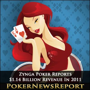 Zynga Poker Reports $1.14 Billion Revenue In 2011