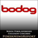 Bodog Poker Addresses Collusion Concerns