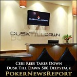 Ceri Rees Takes Down Dusk Till Dawn 500 Deepstack Event