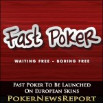 Fast Poker To Be Launched On European Skins