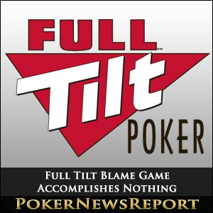 Full Tilt Blame Game Accomplishes Nothing