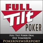Full Tilt Poker Deal Due Tomorrow
