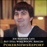 Joe Kuether Turns Up Late But Still Wins WSOPC Rincon