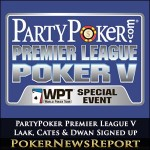 Phil Laak, Daniel Cates and Tom Dwan Added to PartyPoker Premier League V