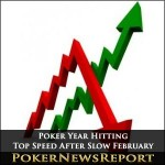 Poker Year Hitting Top Speed After Slow February