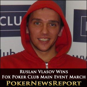 Ruslan Vlasov Wins Fox Poker Club Main Event March
