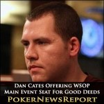 Dan Cates Offering WSOP Main Event Seat For Good Deeds