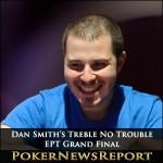Dan Smith's Treble No Trouble at EPT Grand Final