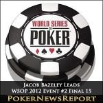 Jacob Bazeley Leads WSOP 2012 Event #2 Final 15