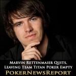 Marvin Rettenmaier Quits, Leaving Team Titan Poker Empty