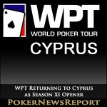 World Poker Tour Returning to Cyprus As Season XI Opener