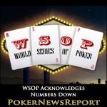 WSOP Acknowledges Numbers Down