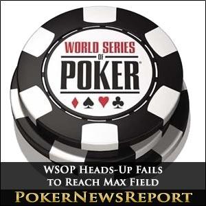 WSOP Heads-Up Fails to Reach Max Field