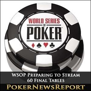 WSOP Preparing to Stream 60 Final Tables