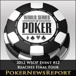 Final Four Reached for 2012 WSOP Event #12