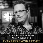 Adam Friedman Bests Todd Brunson to Win WSOP Event #15