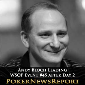 Andy Bloch Leading WSOP Event #45 after Day 2