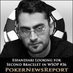 Esfandiari Looking for Second Bracelet in WSOP Event #36