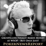 Grospellier Finally Makes Money at WSOP – But Only Just!