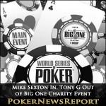 Mike Sexton In, Tony G Out of Big One Charity Event