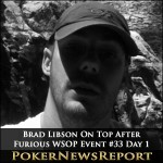 Brad Libson On Top After Furious WSOP Event #33 Day 1