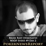 Brian Rast Dominates WSOP Event #9 Day 2