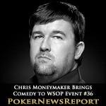 Chris Moneymaker Brings Comedy to WSOP Event #36