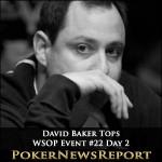David Baker Tops WSOP Event #22 Day 2