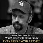 Dennis Phillips Leads Final Four in WSOP Event #29