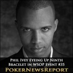 Phil Ivey Eyeing Up Ninth Bracelet in WSOP Event #35