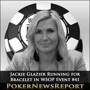 Jackie Glazier Running for Bracelet in WSOP Event 41