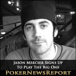 Jason Mercier Signs Up To Play The Big One
