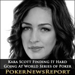 Kara Scott Finding It Hard Going At World Series of Poker