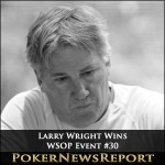Larry Has the 'Wright' Stuff for WSOP Event #30 Triumph