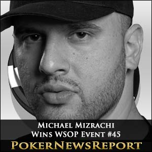 Michael Mizrachi Doubles Up with WSOP Event #45 Win
