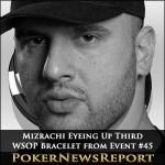 Mizrachi Eyeing Up Third WSOP Bracelet from Event #45
