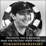 Hellmuth, Ivey & Brunson Make for Exciting WSOP Event #15