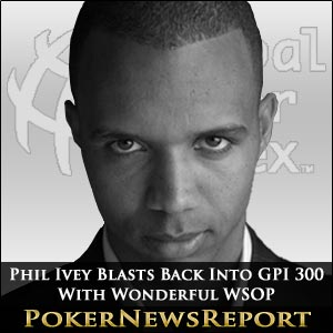 Phil Ivey Blasts Back Into GPI 300 With Wonderful WSOP