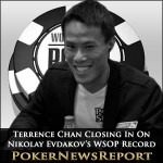 Terrence Chan Closing In On Nikolay Evdakov's WSOP Record
