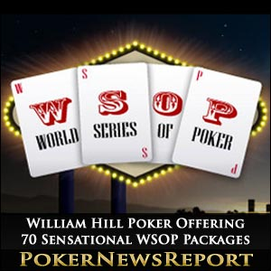 William Hill Poker Offering 70 Sensational WSOP Packages