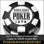 Fifty Players Guaranteed Cash in WSOP Event #25