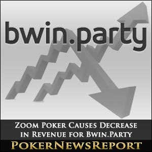 Zoom Poker Causes Decrease in Revenue for Bwin.Party