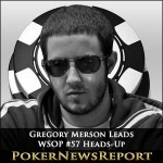 Merson and Lehr Left to Battle Out WSOP #57 Tomorrow