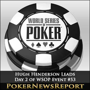 Hugh Henderson Tops WSOP Event #53 Day 2